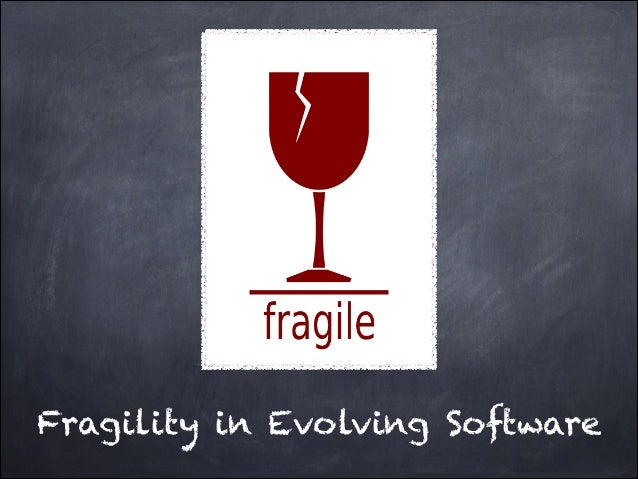 Fragility in Evolving Software