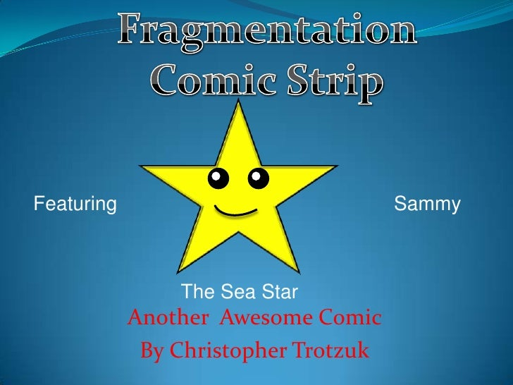 FragmentationComic Strip<br />Featuring<br />Sammy<br />The Sea Star<br />Another  Awesome Comic  <br />By Christopher Tro...