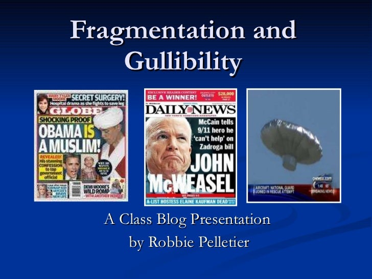 Fragmentation and Gullibility A Class Blog Presentation  by Robbie Pelletier