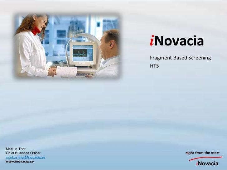 iNovacia                          Fragment Based Screening                          HTSMarkus ThorChief Business Officer  ...