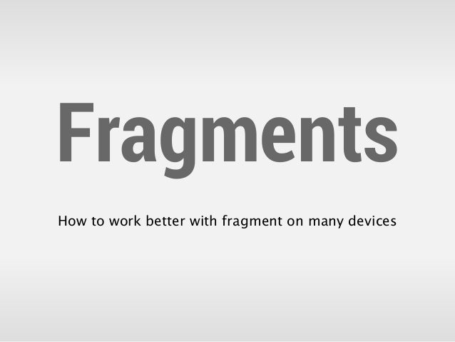FragmentsHow to work better with fragment on many devices