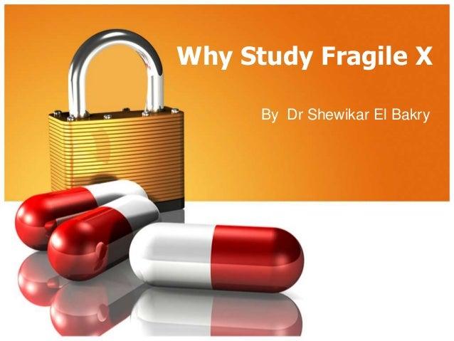 Why Study Fragile X By Dr Shewikar El Bakry