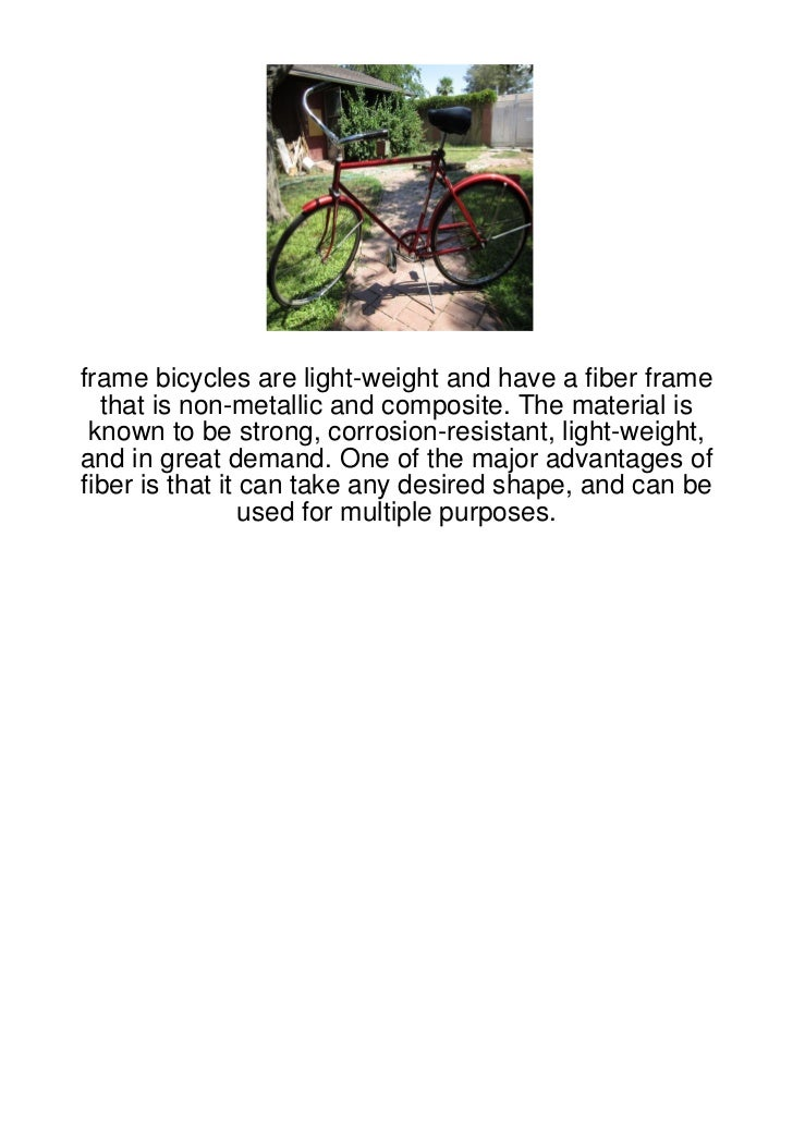 frame bicycles are light-weight and have a fiber frame  that is non-metallic and composite. The material is known to be st...