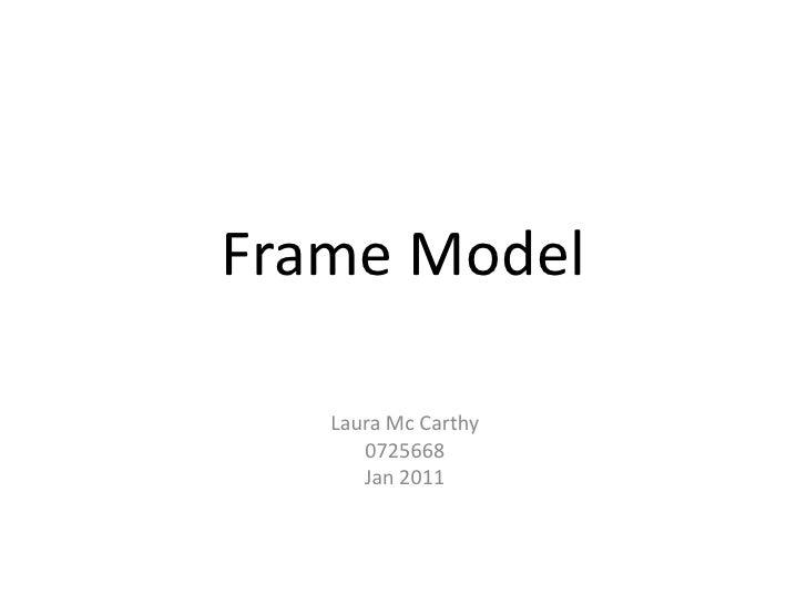 Frame Model   Laura Mc Carthy      0725668      Jan 2011