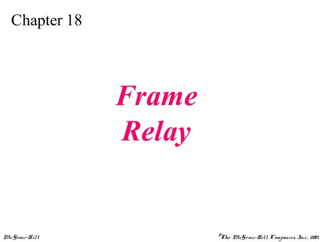 Chapter 18               Frame               RelayMcGraw-Hill            ©The McGraw-Hill Companies, Inc., 2001