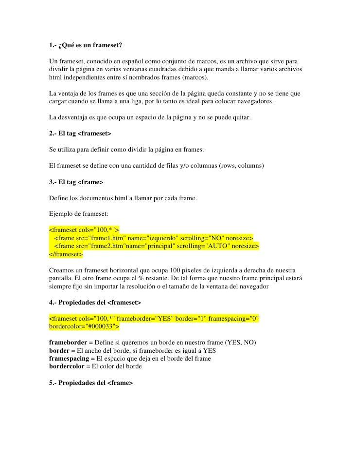 1.- ¿Qué es un frameset?<br />Un frameset, conocido en español como conjunto de marcos, es un archivo que sirve para divid...