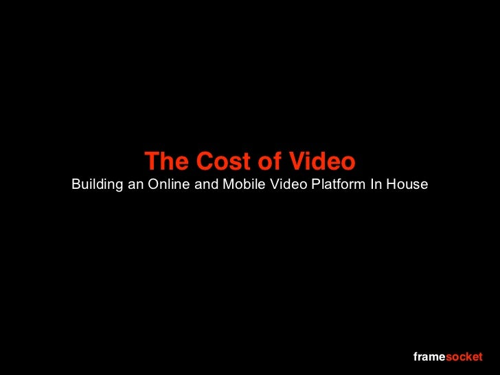 The Cost of Video