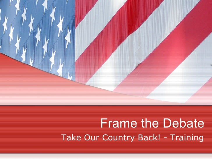 Frame the Debate Take Our Country Back! - Training