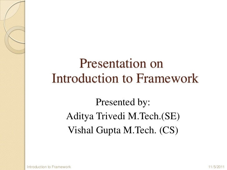 Presentation on              Introduction to Framework                             Presented by:                      Adit...