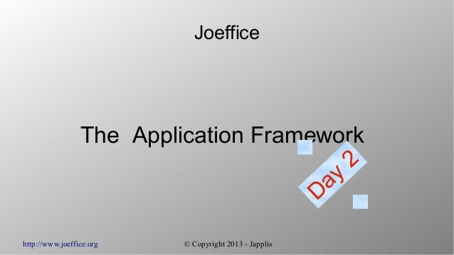 http://www.joeffice.org © Copyright 2013 - JapplisJoefficeThe Application FrameworkDay2