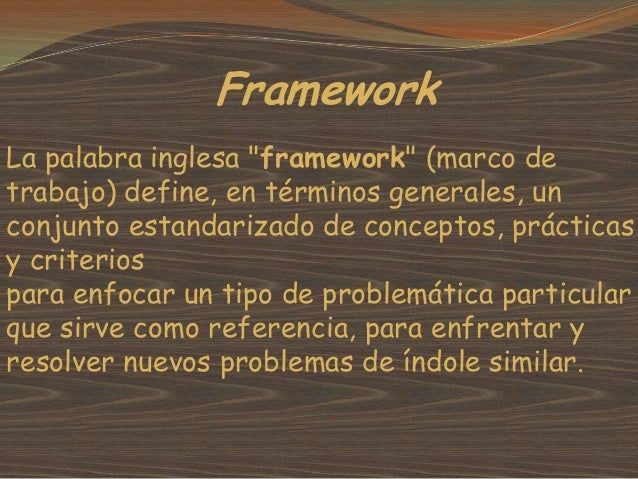 """Framework La palabra inglesa """"framework"""" (marco de trabajo) define, en términos generales, un conjunto estandarizado de co..."""