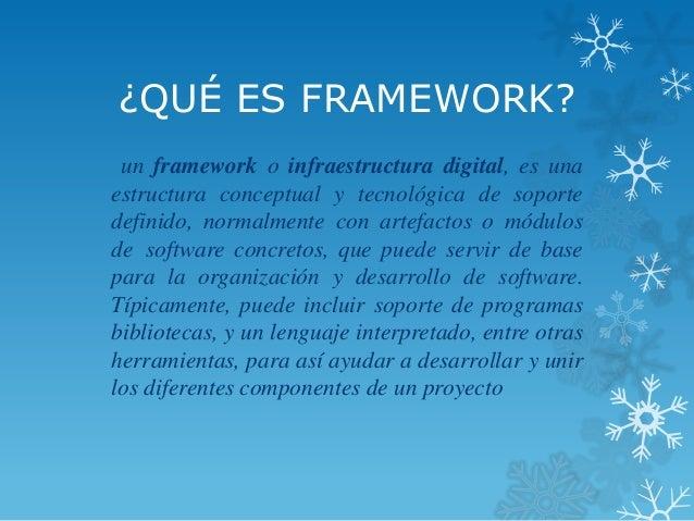 ¿QUÉ ES FRAMEWORK? un framework o infraestructura digital, es una estructura conceptual y tecnológica de soporte definido,...