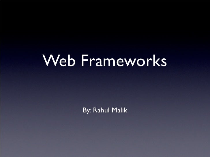 Web Frameworks      By: Rahul Malik