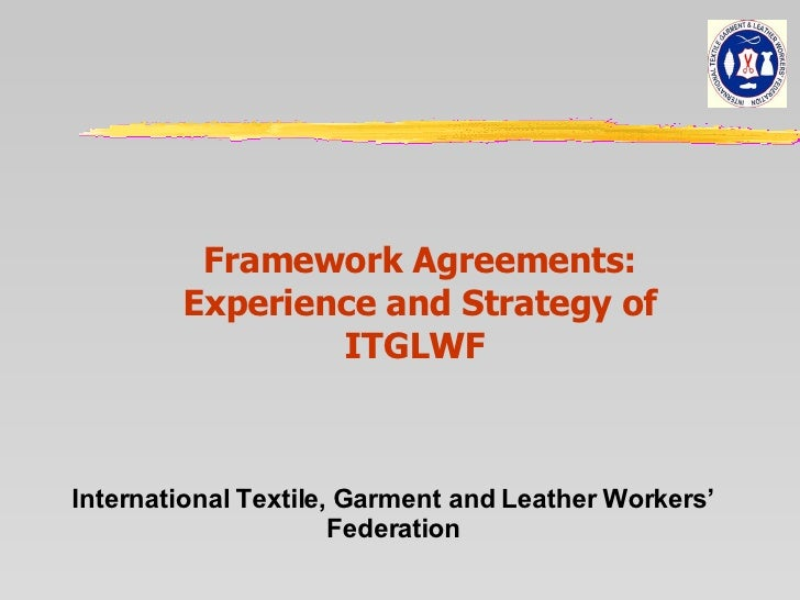 Framework Agreements: Experience and Strategy of ITGLWF  International Textile, Garment and Leather Workers' Federation