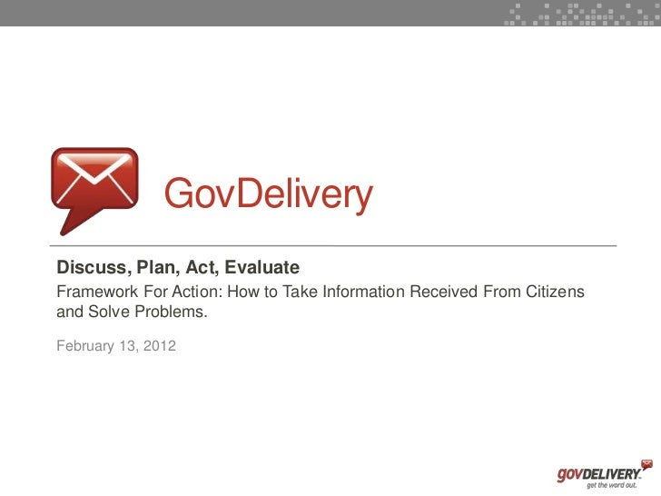 GovDelivery    Discuss, Plan, Act, Evaluate    Framework For Action: How to Take Information Received From Citizens    and...