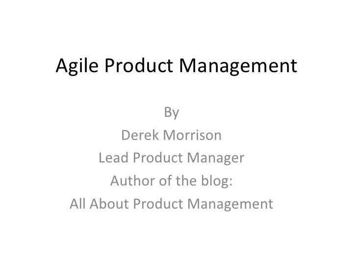 Agile Product Management <br />By <br />Derek Morrison <br />Lead Product Manager <br />Author of the blog: <br />All Abou...