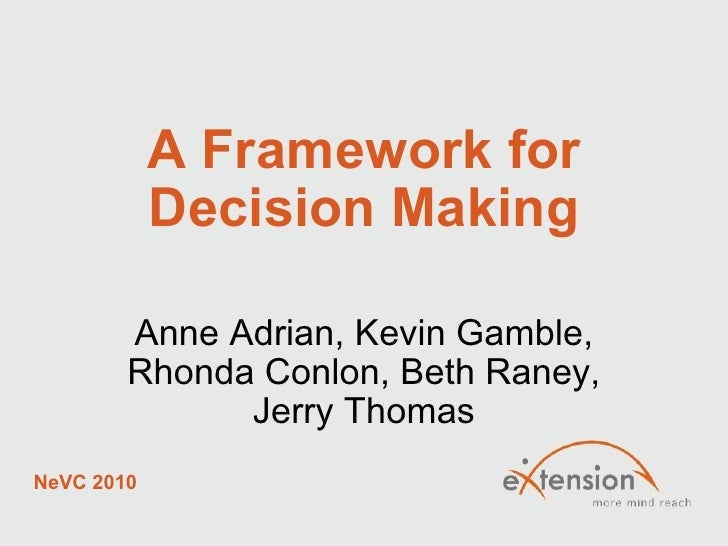 A Framework for Decision Making Anne Adrian, Kevin Gamble, Rhonda Conlon, Beth Raney, Jerry Thomas NeVC 2010