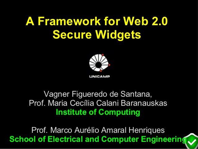 A Framework for Web 2.0        Secure Widgets        Vagner Figueredo de Santana,    Prof. Maria Cecília Calani Baranauska...