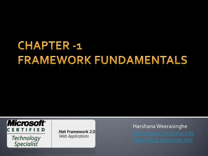 Chapter -1Framework Fundamentals<br />HarshanaWeerasinghe<br />http://www.harshana.info<br />http://Blog.harshana.info<br />