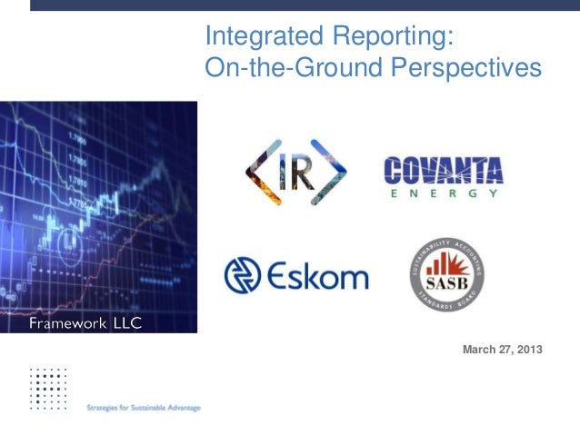 Integrated Reporting:On-the-Ground PerspectivesPrepared for       March 27, 2013