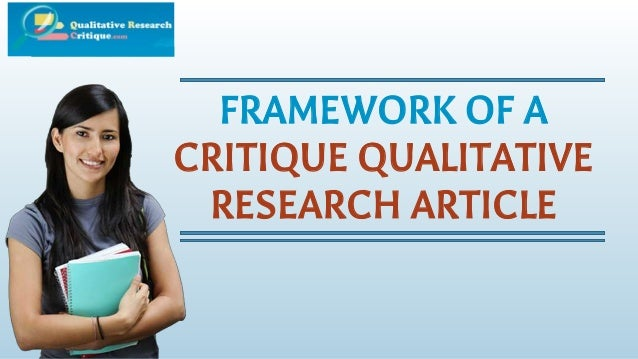 qualitative research article critique In teaching sudents the use of the took, they are provided with a qualitative  research article theyare asked to use the iqrc for reviewing the articlein this  paper.