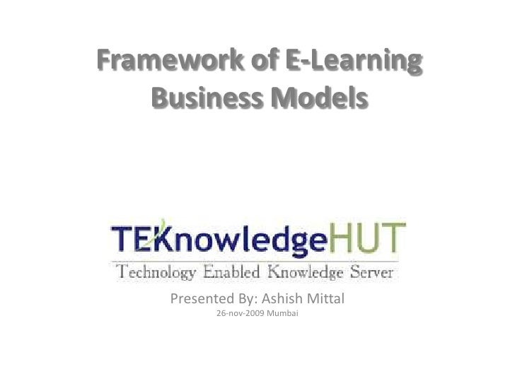 Framework of E-Learning Business Models<br />Presented By: Ashish Mittal<br />26-nov-2009 Mumbai<br />