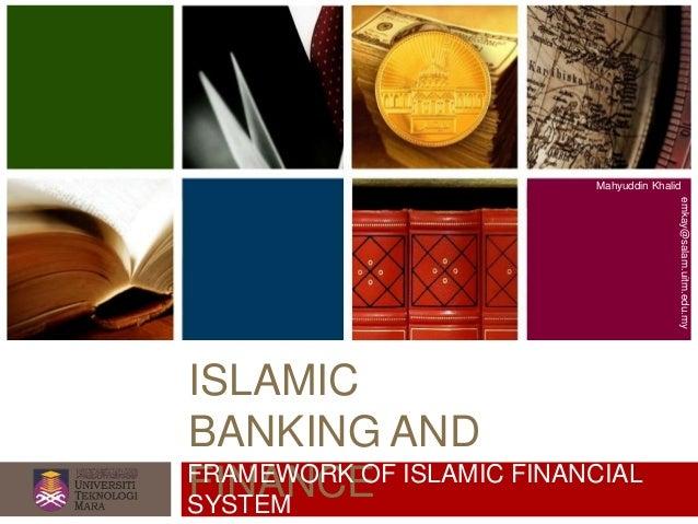 ISLAMIC BANKING AND FINANCE Mahyuddin Khalid emkay@salam.uitm.edu.my FRAMEWORK OF ISLAMIC FINANCIAL SYSTEM