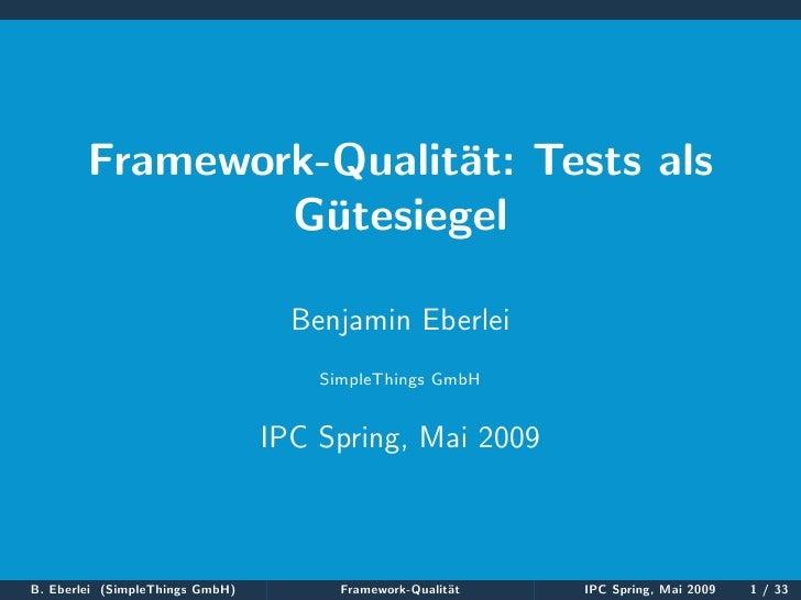 Framework-Qualit¨t: Tests als                         a                 Gutesiegel                   ¨                    ...
