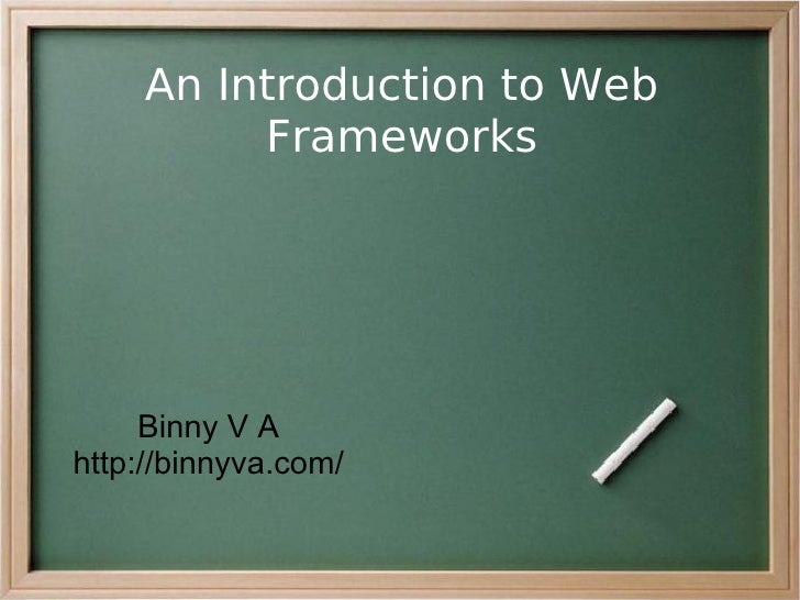 An Introduction to Web           Frameworks          Binny V A http://binnyva.com/