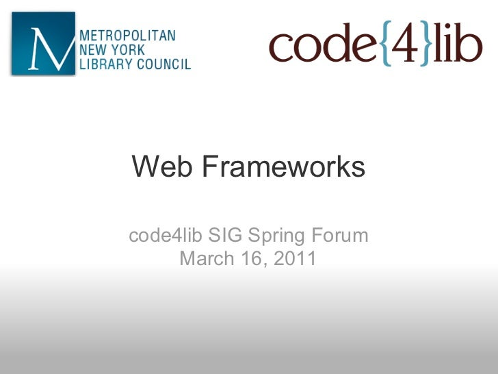 Web Frameworkscode4lib SIG Spring Forum     March 16, 2011