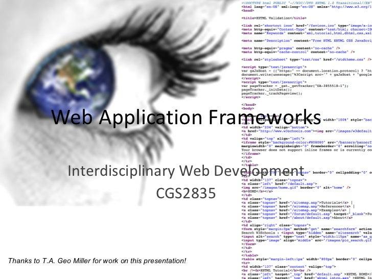 Web Application Frameworks Interdisciplinary Web Development CGS2835 Thanks to T.A. Geo Miller for work on this presentati...