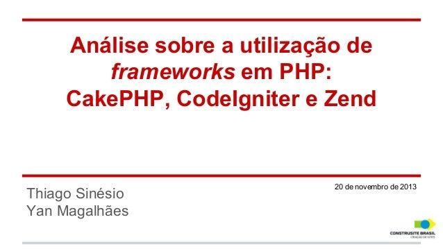 Análise sobre a utilização de frameworks em PHP: CakePHP, CodeIgniter e Zend