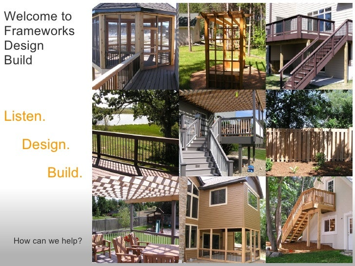 Welcome to  Frameworks Design Build       Listen.          Design.               Build.           How can we help?        ...