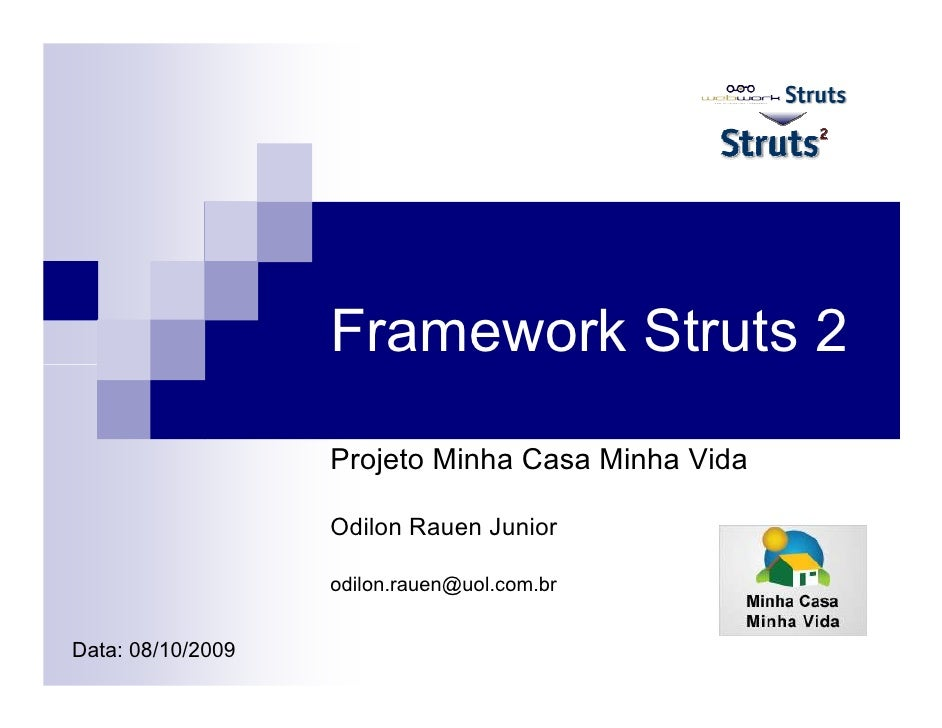 Framework Struts 2                   Projeto Minha Casa Minha Vida                   Odilon Rauen Junior                  ...