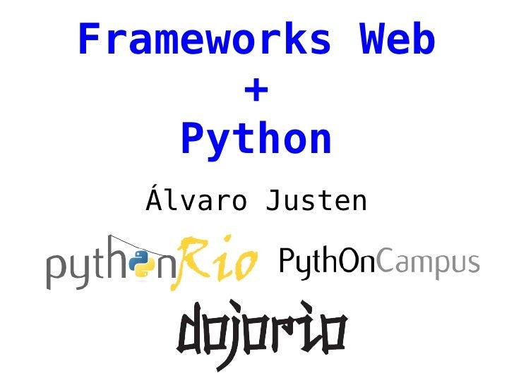 Frameworks Web      +    Python  Álvaro Justen