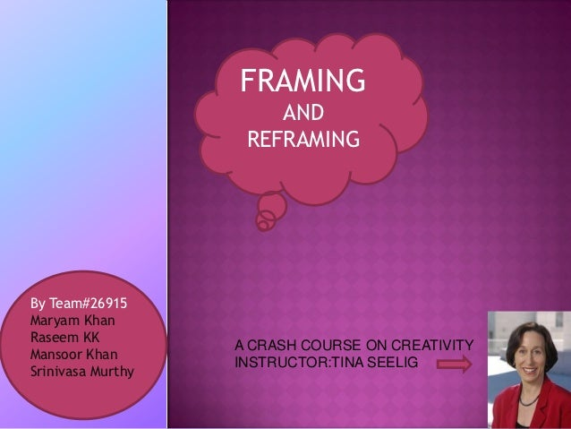 FRAMING                       AND                    REFRAMINGBy Team#26915Maryam KhanRaseem KK                   A CRASH ...