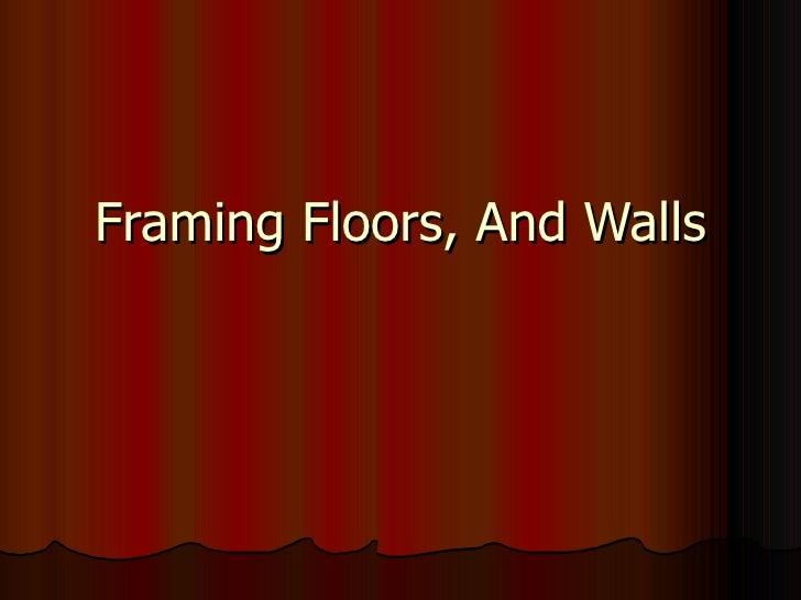 Framing Floors, And Walls