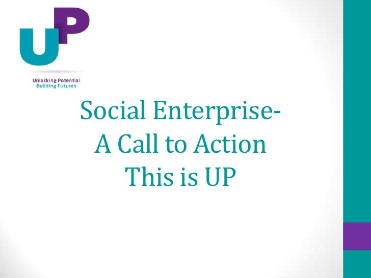 Social Enterprise- A Call to Action    This is UP