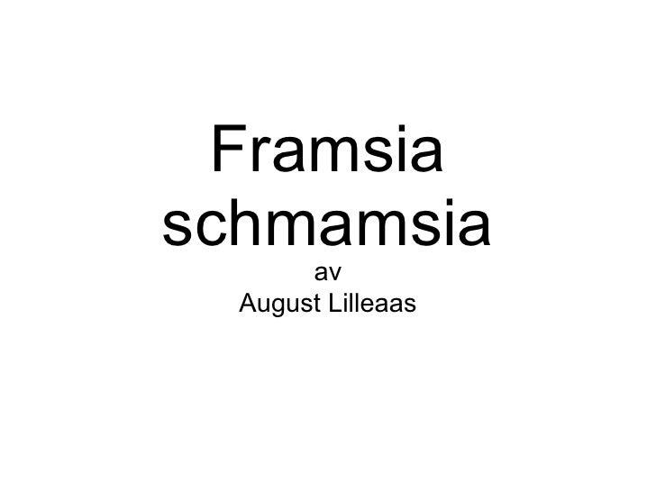 Framsia schmamsia av August Lilleaas