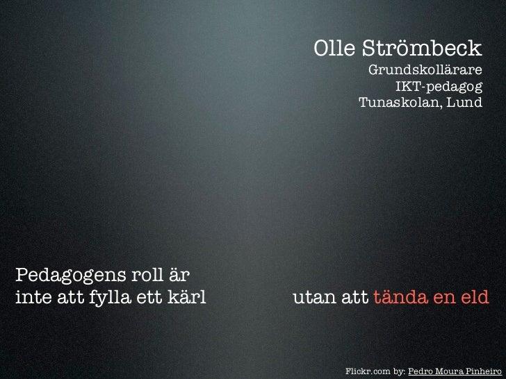 Olle Strömbeck                                  Grundskollärare                                     IKT-pedagog           ...