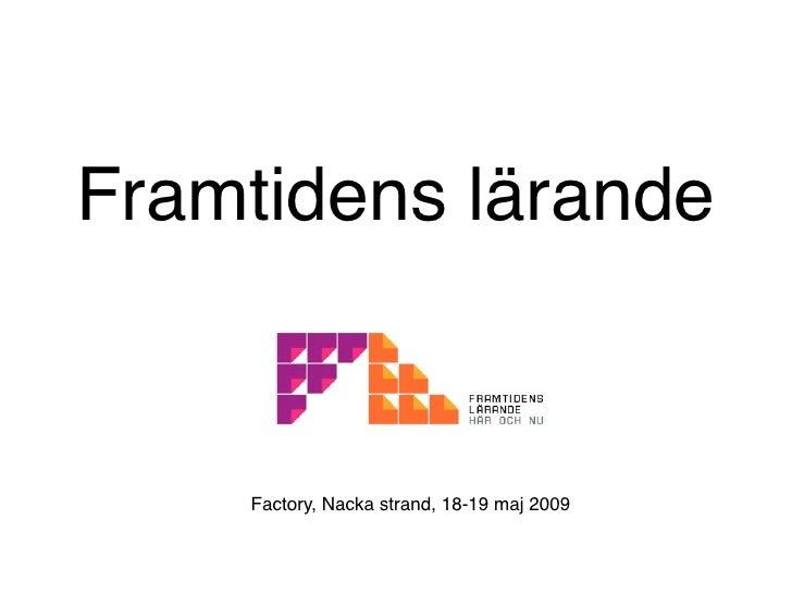 Framtidens lärande       Factory, Nacka strand, 18-19 maj 2009