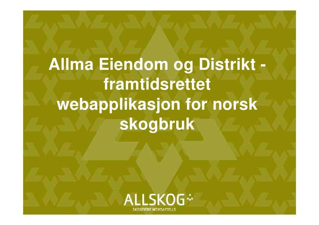 Allma Eiendom og Distrikt -      framtidsrettet webapplikasjon for norsk         skogbruk