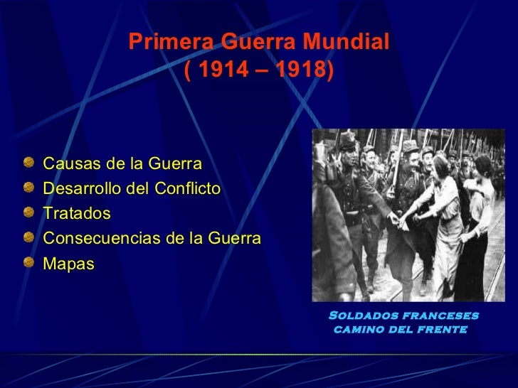 Primera Guerra Mundial ( 1914 – 1918) <ul><li>Causas de la Guerra  </li></ul><ul><li>Desarrollo del Conflicto </li></ul><u...