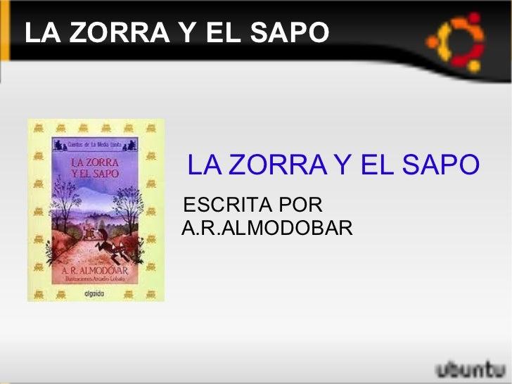 LA ZORRA Y EL SAPO ESCRITA POR  A.R.ALMODOBAR LA ZORRA Y EL SAPO