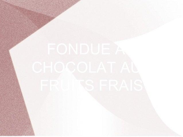 FONDUE AUCHOCOLAT AUXFRUITS FRAIS