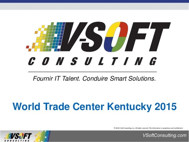 © 2014 V-Soft Consulting, Inc. All rights reserved. This information is proprietary and confidential. World Trade Center K...