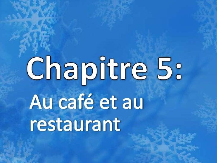 Chapitre 5: <br />Au café et au restaurant <br />