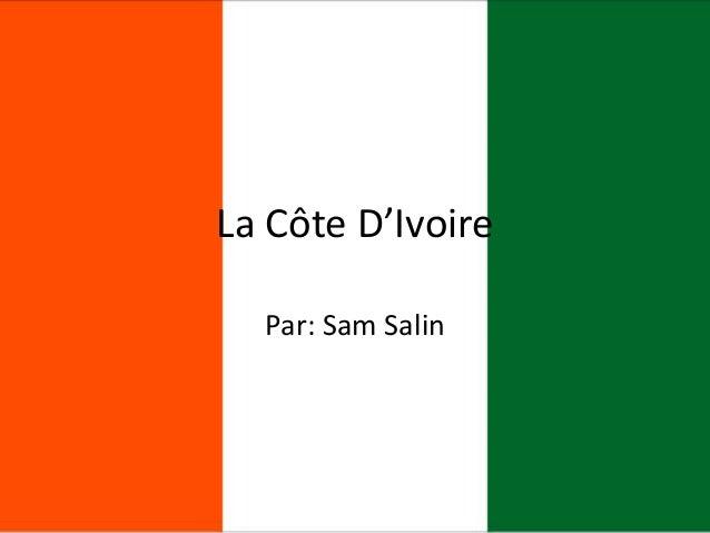 La Côte D'Ivoire Par: Sam Salin