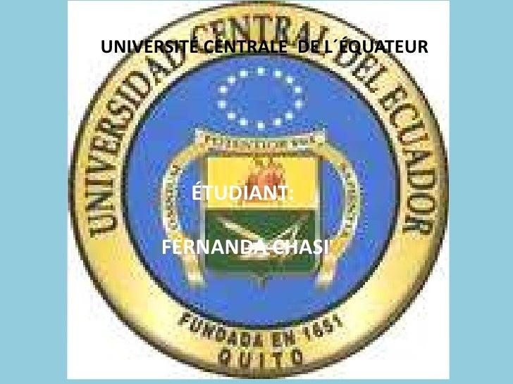 UNIVERSITÉ CENTRALE DE L´ÉQUATEUR         ÉTUDIANT:      FERNANDA CHASI