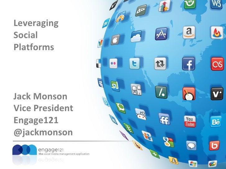 LeveragingSocialPlatformsJack MonsonVice PresidentEngage121@jackmonson